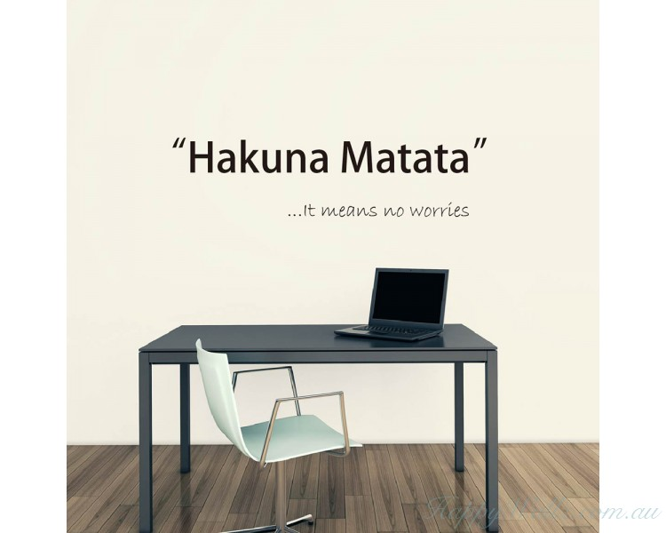 """Hakuna Matata""  - It means no worries"
