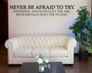 Never Be Afraid to Try Professionals Built Titanic Funny Office Inspirational Wall Decal